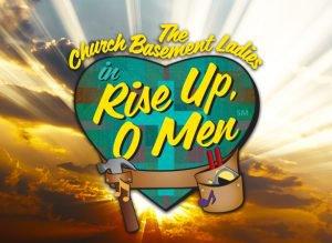 Church Basement Ladies: Rise Up, O Men