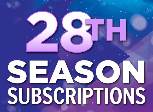 28th Season Subscriptions